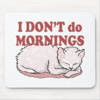 I Don't Do Mornings Cat Mouse Pad