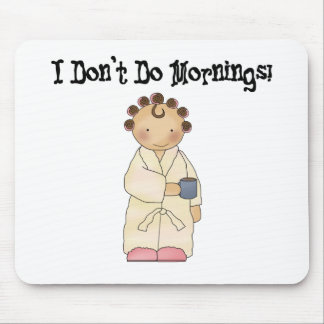 I Don't Do Mornings Mouse Pads