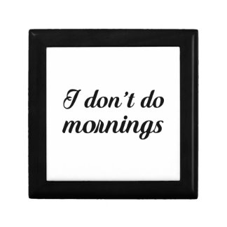 I Don't Do Mornings Small Square Gift Box
