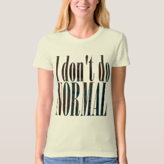 I Don't Do Normal T-Shirt
