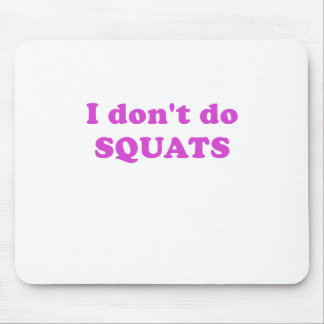 I Dont Do Squats Mouse Pads