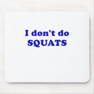 I Dont Do Squats Mousepads