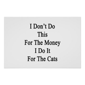 I Don't Do This For The Money I Do It For The Cats Poster