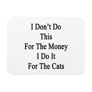 I Don't Do This For The Money I Do It For The Cats Flexible Magnets