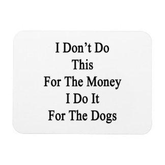 I Don't Do This For The Money I Do It For The Dogs Rectangular Magnets