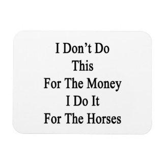 I Don't Do This For The Money I Do It For The Hors Rectangular Magnets