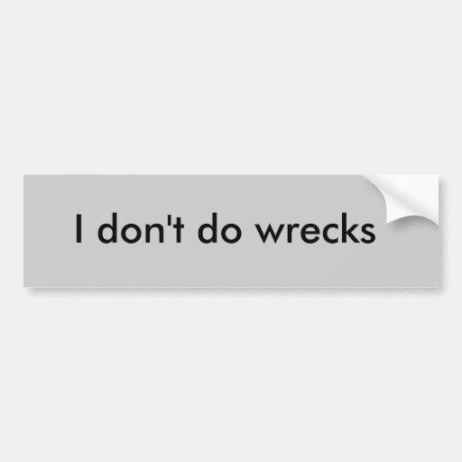 I don't do wrecks bumper sticker