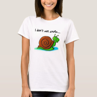 I don't eat snails...I like fast food T-Shirt