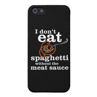 I Don't Eat Spaghetti Without The Meat Sauce Cases For iPhone 5