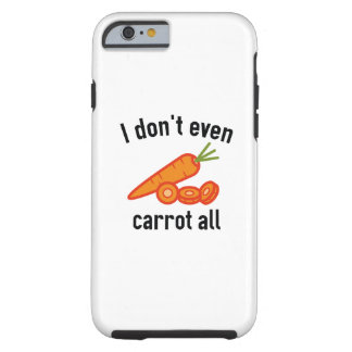 I Don't Even Carrot All Tough iPhone 6 Case