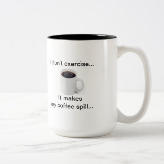 I don't exercise...It makes my coffee spill! Two-Tone Mug