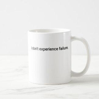 I dont experience failure coffee mug