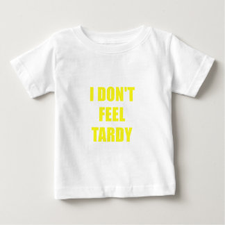 I Dont Feel Tardy Baby T-Shirt