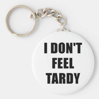 I Dont Feel Tardy Key Ring