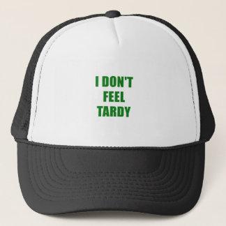 I Dont Feel Tardy Trucker Hat