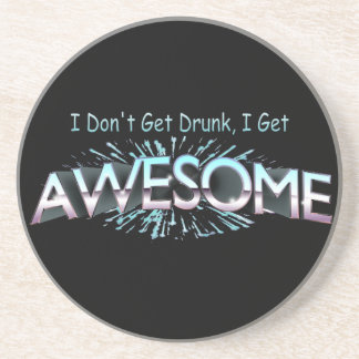 I Don't Get Drunk I Get Awesome Coaster