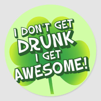 I Don't Get Drunk I Get Awesome Round Stickers