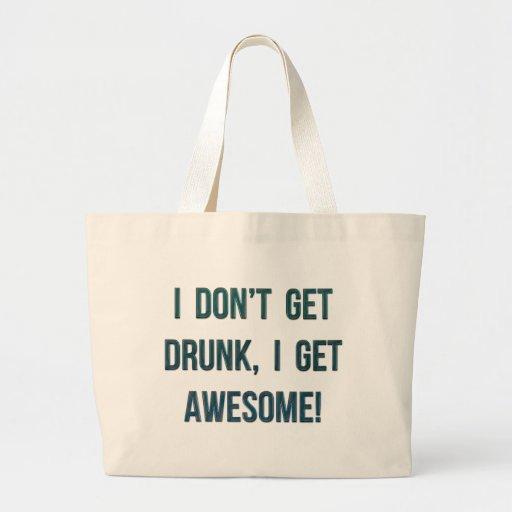 I Don't Get Drunk, I Get Awesome Tote Bag