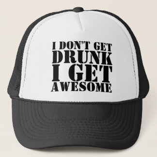 I Don't Get Drunk I Get Awesome Truckers Caps Truc