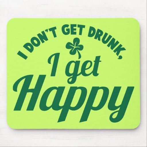 I Don't get Drunk- I get HAPPY design Mouse Pads