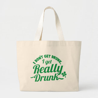 I DON'T GET DRUNK, I GET REALLY DRUNK design Large Tote Bag