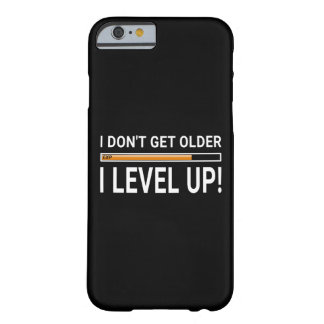I don't get older - I level up! Barely There iPhone 6 Case