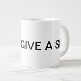 I Don't Give a Sip Jumbo Mug