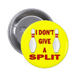 I DON'T GIVE A SPLIT PINBACK BUTTONS