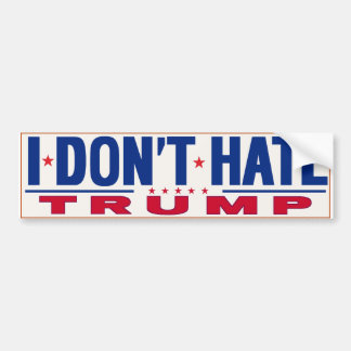 I DON'T HATE TRUMP BUMPER STICKER 2016