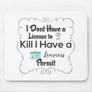 I Dont Have a License to Kill I Have a Learners Mouse Pad