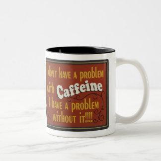 I don't have a problem with caffeine Two-Tone coffee mug