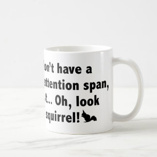 I Don't Have A Short Attention Span. Mugs