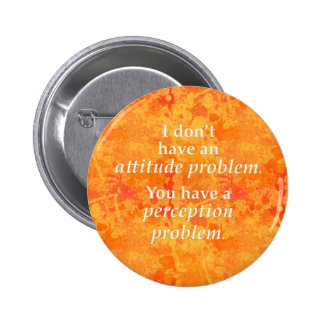 I don't have an attitude problem 6 cm round badge