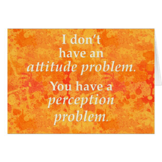 I don't have an attitude problem card