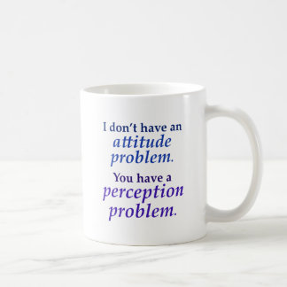 I don't have an attitude problem coffee mug