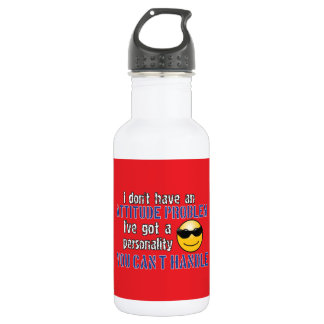 I don't have an attitude problem. I've got a perso 532 Ml Water Bottle