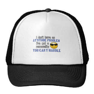 I don't have an attitude problem. I've got a perso Hat