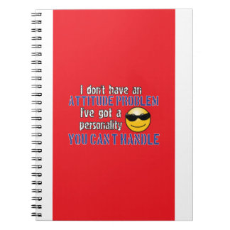 I don't have an attitude problem. I've got a perso Spiral Note Book