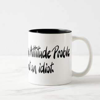 I don't have an attitude problem coffee mugs