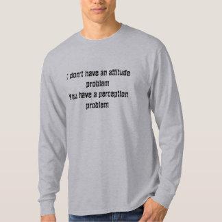 I don't have an attitude problem shirt