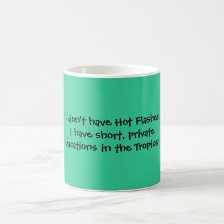 I don't have Hot Flashes I have short, privatev... Coffee Mug