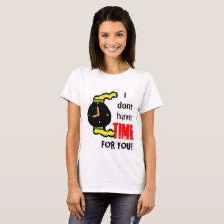 I don't have time for you , women,white,tshirt, T-Shirt