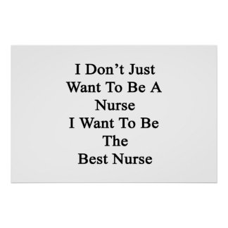 I Don't Just Want To Be A Nurse I Want To Be The B Poster