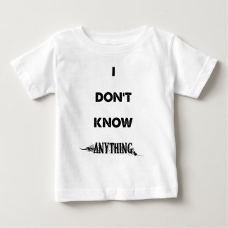 I Don't Know Anything Baby T-Shirt