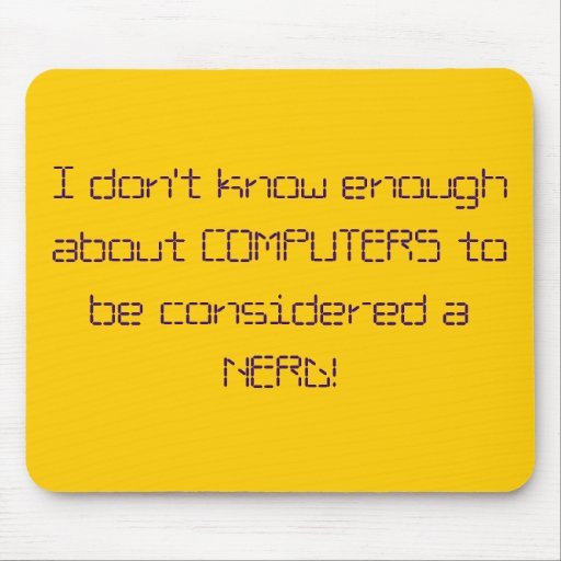 I don't know enough about COMPUTERS to be consi... Mousepad