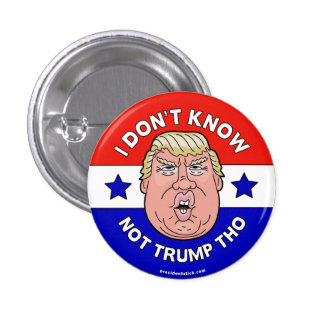 I Don't Know Not Trump Tho, Anti-Trump button/pin 3 Cm Round Badge
