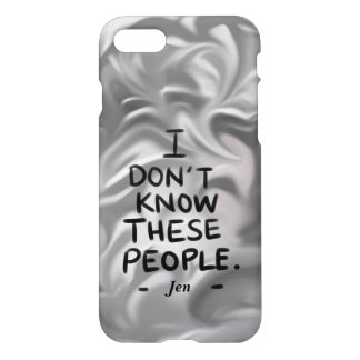 I Don't Know These People iPhone 7 Case