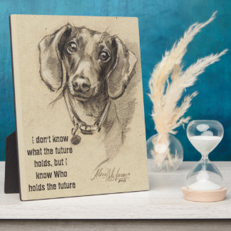 I don't know what the future holds... Dachshund Plaque