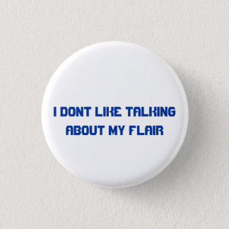 I dont like about talking about my flair 3 cm round badge