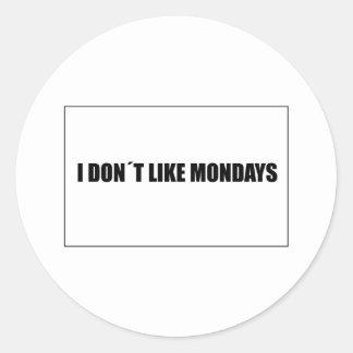 I dont like mondays round sticker